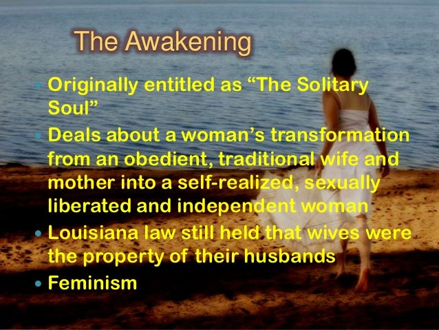 the transformation of edna pontellier in the awakening by kate chopin Sec b novel ~ the awakening author ~ kate chopin the awakening by kate chopin – a marxist and feminist analysis edna pontellier's awakening.