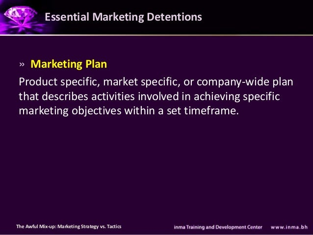 Essential Marketing Detentions » Marketing Plan Product specific, market specific, or company-wide plan that describes act...