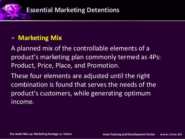 Essential Marketing Detentions » Marketing Mix A planned mix of the controllable elements of a products marketing plan com...