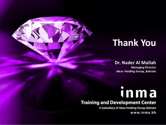 Thank YouDr. Nader Al Mallah          Managing Directorideas Holding Group, Bahrain