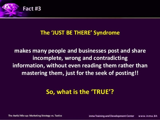Fact #3                            The 'JUST BE THERE' Syndrome    makes many people and businesses post and share        ...