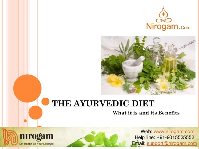 THE AYURVEDIC DIET What it is and its Benefits Web: www.nirogam.com Help line: +91-9015525552 Email: support@nirogam.com
