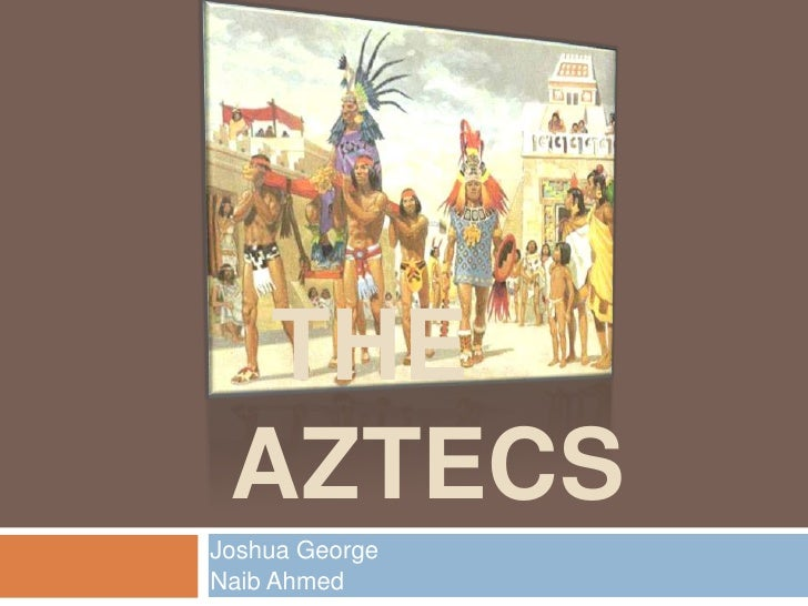 The Aztecs<br />Joshua George<br />Naib Ahmed<br />