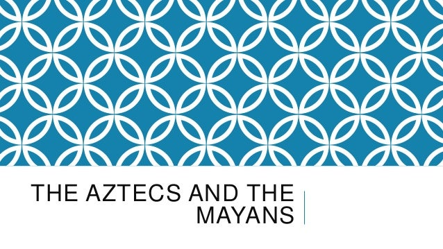 THE AZTECS AND THEMAYANS