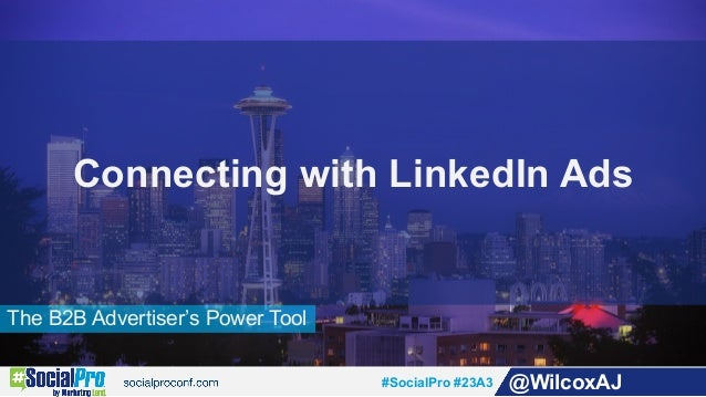 #SocialPro #23A3 @WilcoxAJ The B2B Advertiser's Power Tool Connecting with LinkedIn Ads