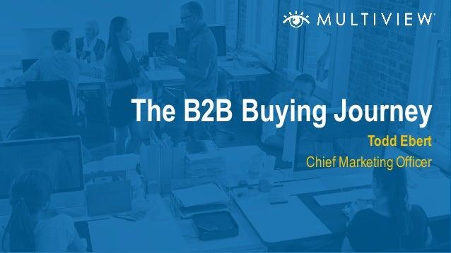 Todd Ebert Chief Marketing Officer The B2B Buying Journey