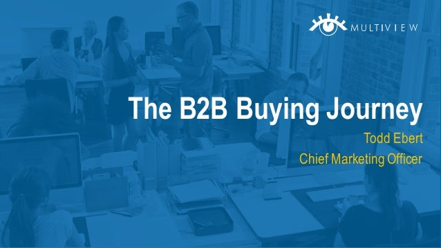Todd Ebert Chief Marketing Officer The B2B Buying Journey