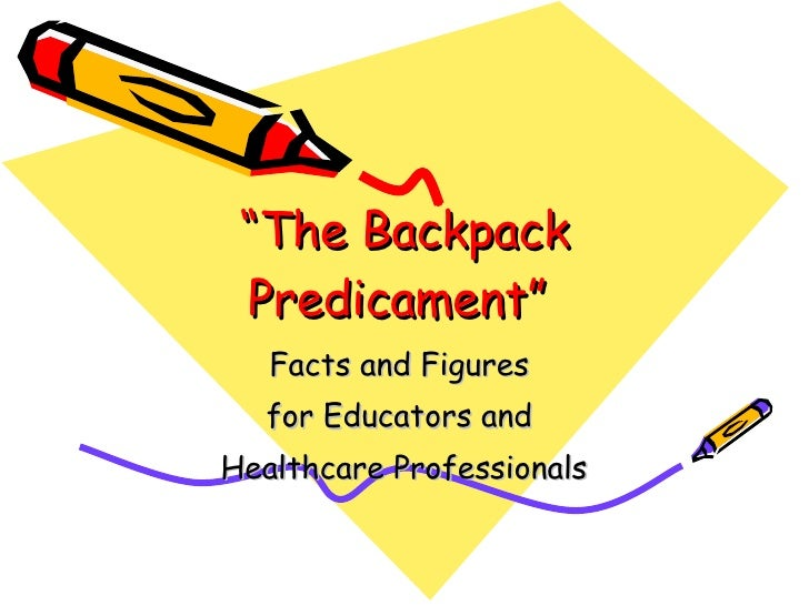 """"""" The Backpack Predicament""""   Facts and Figures  for Educators and  Healthcare Professionals"""