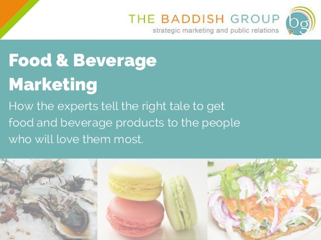 Food & Beverage Marketing How the experts tell the right tale to get food and beverage products to the people who will lov...