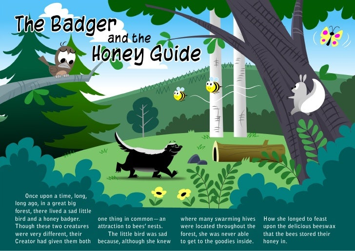 The Badger          and the        Honey Guide    Once upon a time, long,long ago, in a great bigforest, there lived a sad...