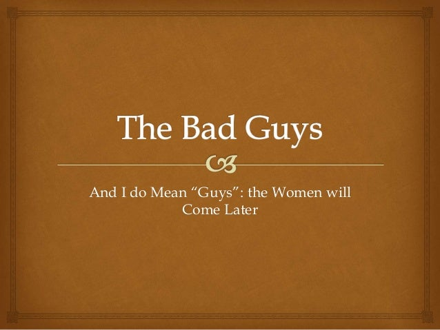 """And I do Mean """"Guys"""": the Women will Come Later"""