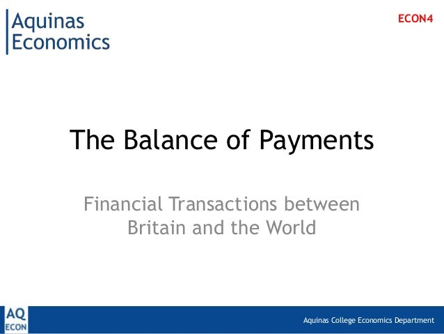 Aquinas College Economics DepartmentThe Balance of PaymentsFinancial Transactions betweenBritain and the WorldECON4