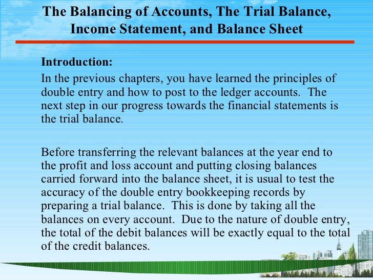 The Balancing of Accounts, The Trial Balance,    Income Statement, and Balance SheetIntroduction:In the previous chapters,...