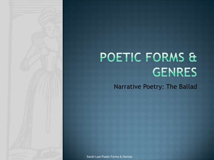 Poetic Forms & Genres<br />Narrative Poetry: The Ballad<br />Sarah Law Poetic Forms & Genres<br />