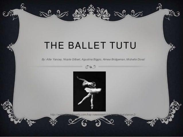 THE BALLET TUTUBy: Allie Yancey, Nicole Gilbert, Agustina Biggio, Aimee Bridgeman, Michelle Doval      http://www.dirtands...