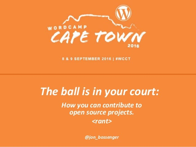 The ball is in your court: How you can contribute to open source projects. <rant> @jon_bossenger