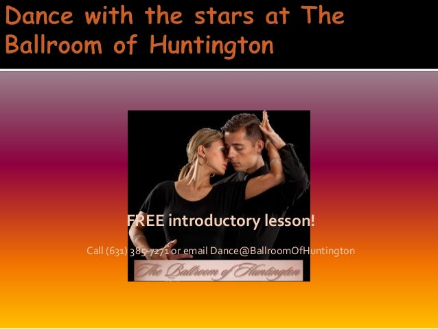 FREE introductory lesson! Call (631) 385-7271 or email Dance@BallroomOfHuntington