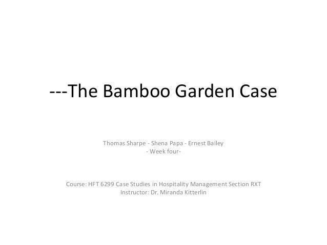 ---The Bamboo Garden Case Thomas Sharpe - Shena Papa - Ernest Bailey - Week four- Course: HFT 6299 Case Studies in Hospita...