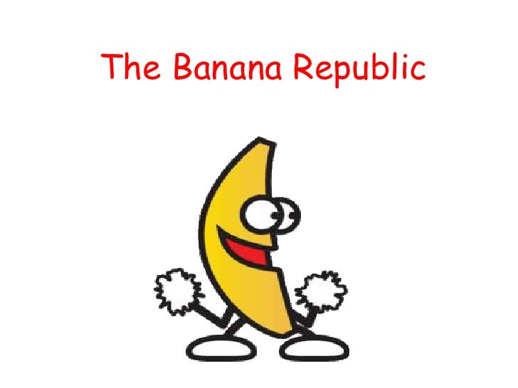 The Banana Republic<br />