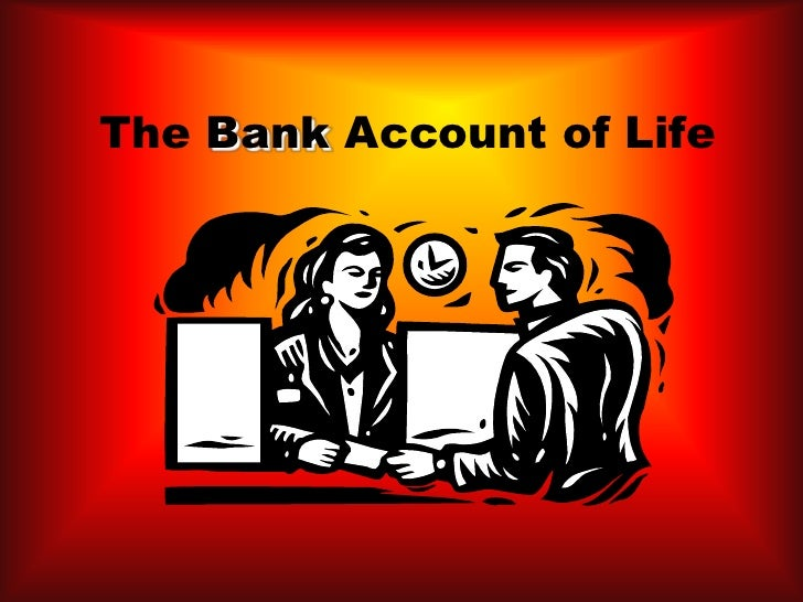The Bank Account of Life <br />