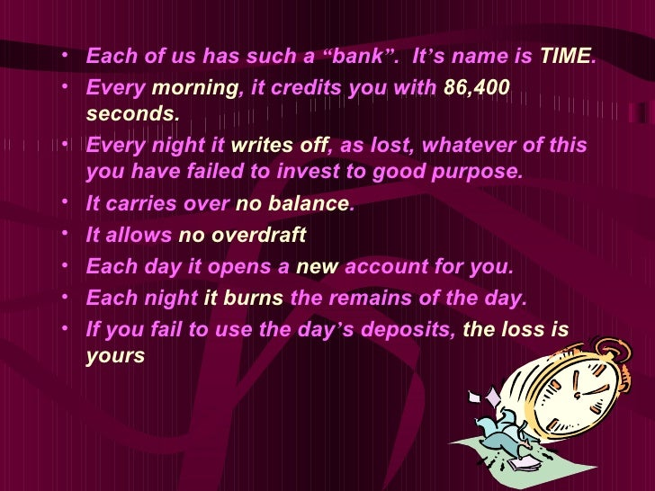 """• Each of us has such a """"bank"""". It's name is TIME.• Every morning, it credits you with 86,400  seconds.• Every night it wr..."""