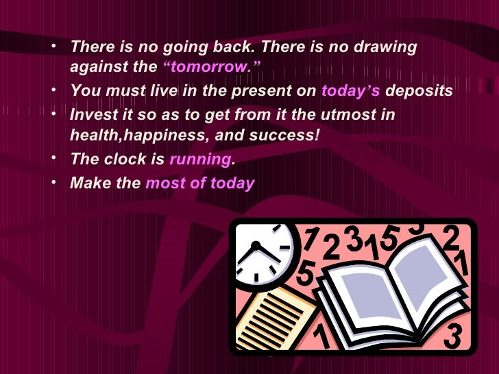 """• There is no going back. There is no drawing  against the """"tomorrow.""""• You must live in the present on today's deposits• ..."""