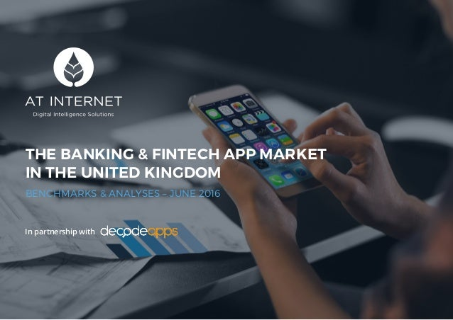 1 THE BANKING & FINTECH APP MARKET IN THE UNITED KINGDOM BENCHMARKS & ANALYSES – JUNE 2016 In partnership with