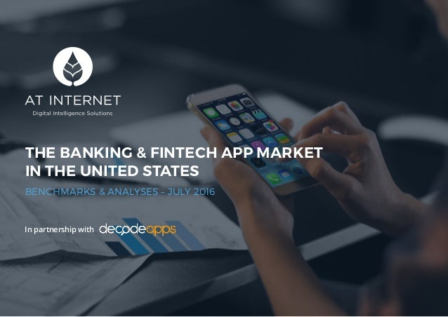 1 THE BANKING & FINTECH APP MARKET IN THE UNITED STATES BENCHMARKS & ANALYSES – JULY 2016 In partnership with