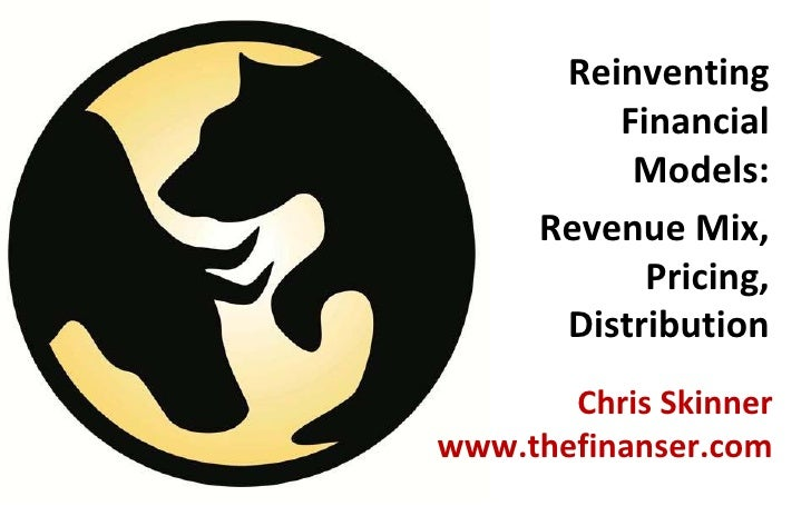 Reinventing           Financial            Models:       Revenue Mix,             Pricing,        Distribution        Chri...