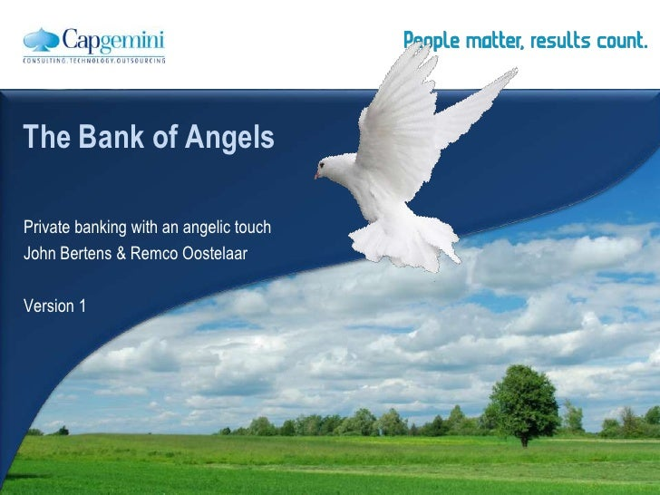 The Bank of Angels<br />Private banking with an angelic touch <br />John Bertens & Remco Oostelaar <br />Version 1<br />