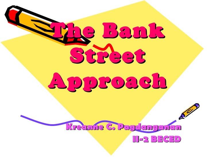 The Bank StreetApproach Kreanne C. Pagdanganan              II-2 BECED