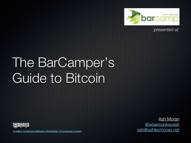 presented atThe BarCamper'sGuide to Bitcoin                                                                        Ash Mor...