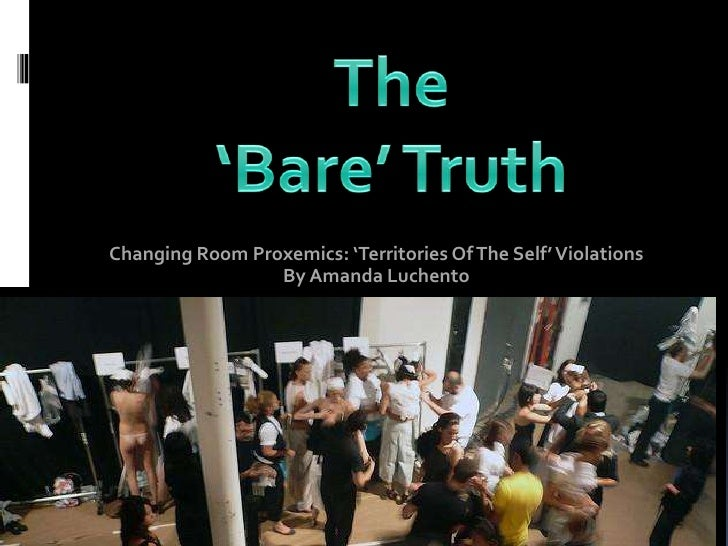 Changing Room Proxemics: 'Territories Of The Self' Violations                 By Amanda Luchento