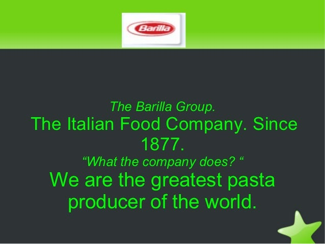 "The Barilla Group.    The Italian Food Company. Since                  1877.         ""What the company does? ""      We are..."