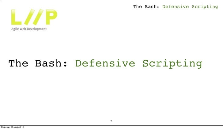 The Bash: Defensive Scripting      The Bash: Defensive Scripting                        1Montag, 29. August 11