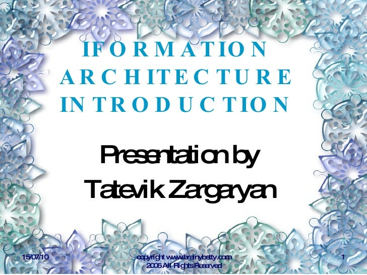 IFORMATION ARCHITECTURE INTRODUCTION <ul><li>Presentation by  </li></ul><ul><li>Tatevik Zargaryan  </li></ul>15/07/10 copy...