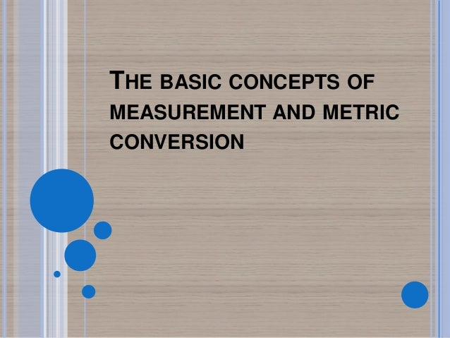THE BASIC CONCEPTS OFMEASUREMENT AND METRICCONVERSION