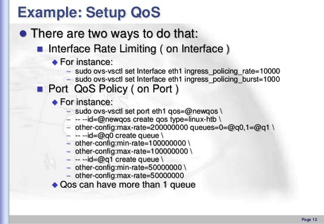 Example: Setup QoS  There are two ways to do that:  Interface Rate Limiting ( on Interface )  For  instance:  – sudo ov...