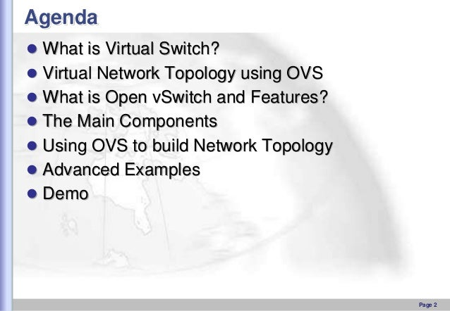 Agenda  What is Virtual Switch?   Virtual Network Topology using OVS  What is Open vSwitch and Features?  The Main Com...