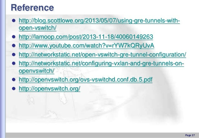 Reference  http://blog.scottlowe.org/2013/05/07/using-gre-tunnels-with       open-vswitch/ http://lamoop.com/post/2...