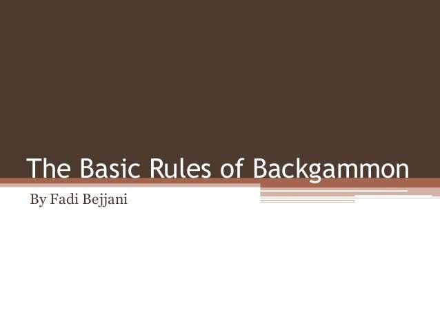 The Basic Rules of Backgammon By Fadi Bejjani