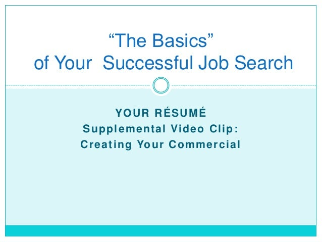"""""""The Basics""""of Your Successful Job Search                YOUR RÉSUMÉ     S u p p l e m e n t a l Vi d e o C l i p :     C ..."""