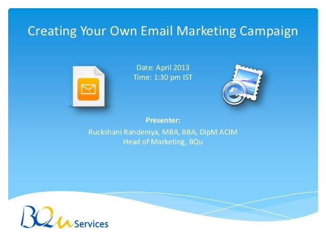 Creating Your Own Email Marketing Campaign                      Date: April 2013                     Time: 1:30 pm IST    ...