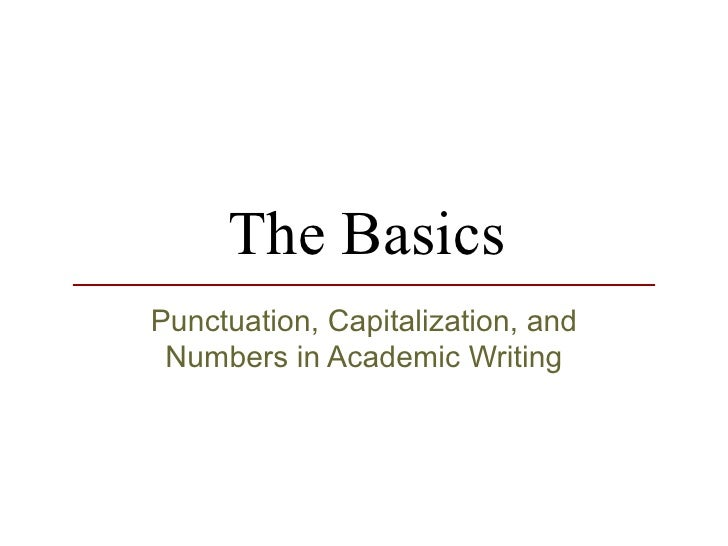 The Basics Punctuation, Capitalization, and Numbers in Academic Writing