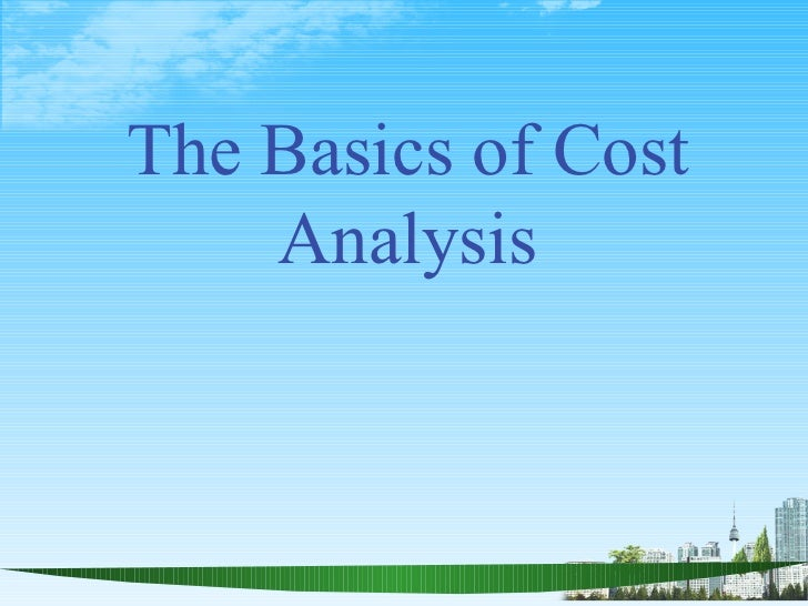 The Basics of Cost    Analysis