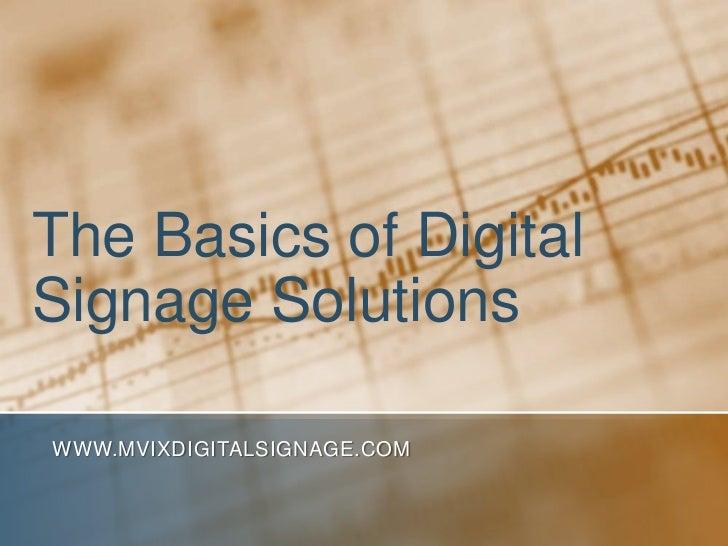 The Basics of Digital Signage Solutions<br />www.MVIXDigitalSignage.com<br />