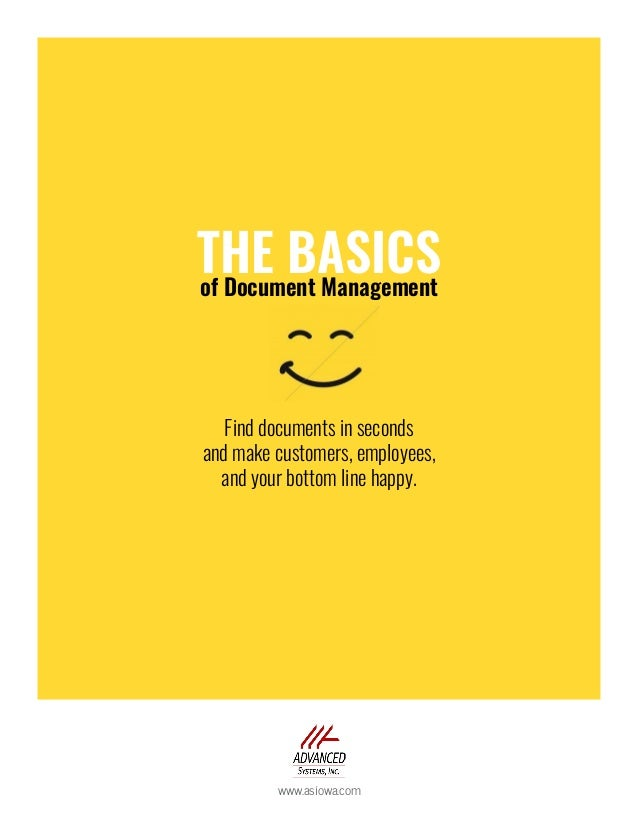 THE BASICSof Document Management Find documents in seconds and make customers, employees, and your bottom line happy. www....
