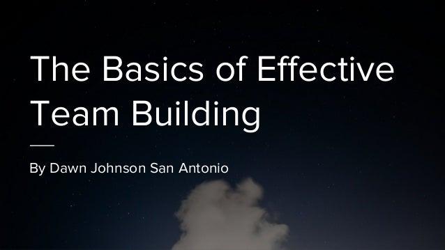 The Basics of Effective Team Building By Dawn Johnson San Antonio