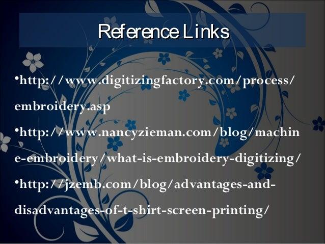 ReferenceLinksReferenceLinks •http://www.digitizingfactory.com/process/ embroidery.asp •http://www.nancyzieman.com/blog/ma...