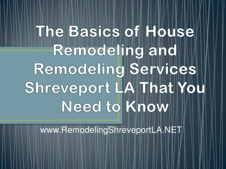 The Basics of House Remodeling and Remodeling Services Shreveport LA That You Need to Know<br />www.RemodelingShreveportLA...